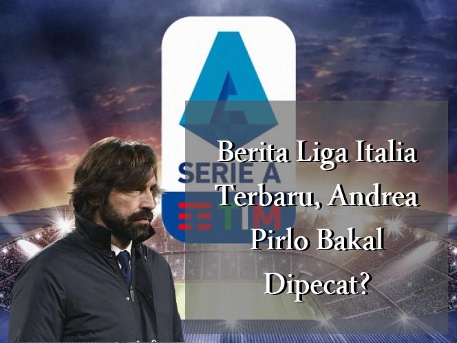 Berita Liga Italia Terbaru, Andrea Pirlo Bakal Dipecat?