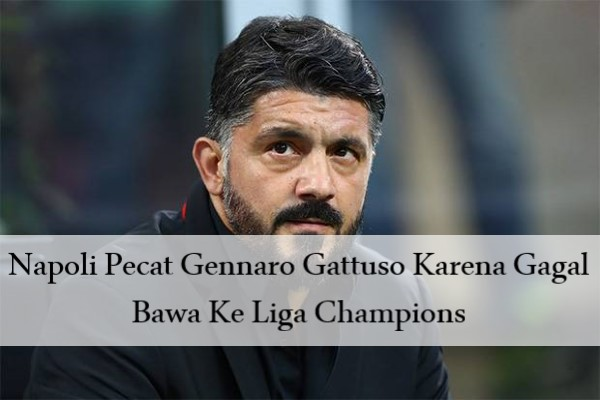 Napoli Pecat Gennaro Gattuso Karena Gagal Bawa Ke Liga Champions